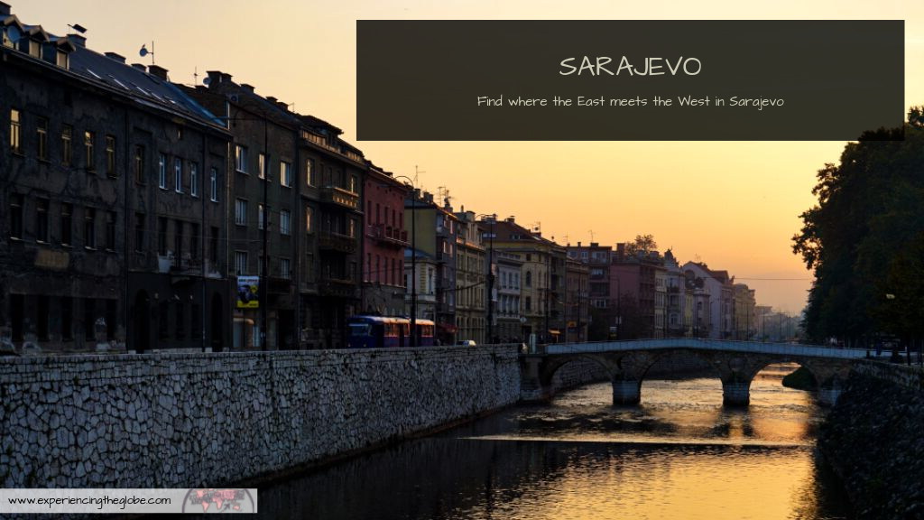 Explore the best of Sarajevo, in Bosnia and Herzegovina, the meeting point of two different worlds, the East and the West, to learn about history, wonder at the art and architecture, and meet amazing people – Experiencing the Globe