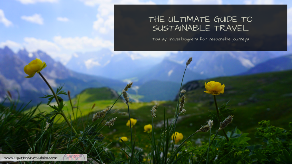 Everything you need to know to become a sustainable traveler in a guide made with the best sustainable travel tips me and my fellow travel bloggers have to offer – Experiencing the Globe