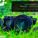 Sustainable travel photography should be truly important for a responsible traveler. Do you want to know how to be a more sustainable travel photographer? Here are the best guidelines! – Experiencing the Globe