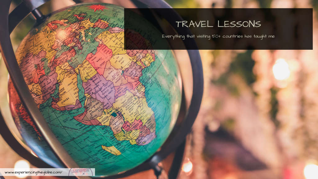 After many years wandering the world I've learnt some important travel lessons, from life changing realizations, to practical resources I think every traveler should know. Here's what traveling to 50+ countries has taught me – Experiencing the Globe #TravelLessons #LessonsLearntTraveling #TravelToLive #LiveToTravel #Wanderlust